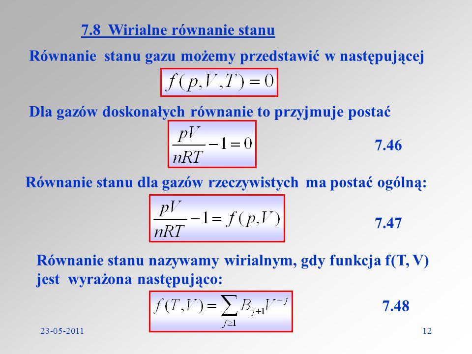 23-05-201112 Równanie stanu gazu możemy przedstawić w następującej 7.8 Wirialne równanie stanu 7.46 Równanie stanu nazywamy wirialnym, gdy funkcja f(T