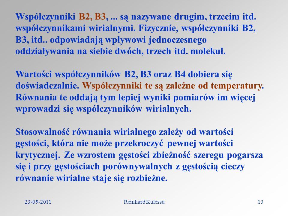 23-05-2011Reinhard Kulessa13 Współczynniki B2, B3,... są nazywane drugim, trzecim itd. współczynnikami wirialnymi. Fizycznie, współczynniki B2, B3, it