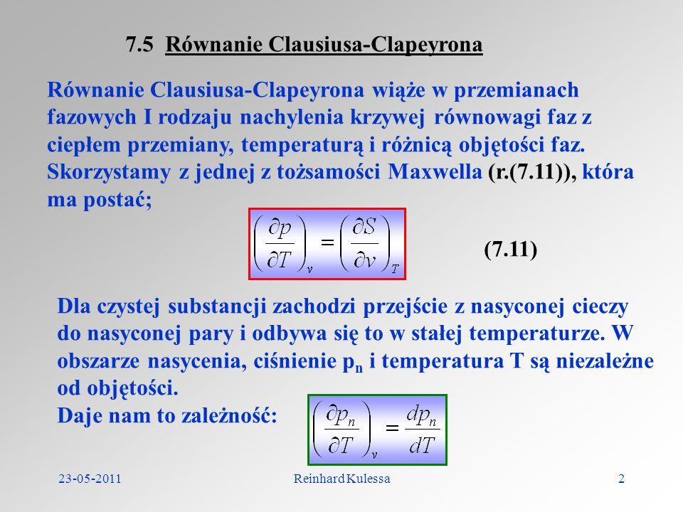 23-05-2011Reinhard Kulessa2 7.5 Równanie Clausiusa-Clapeyrona Równanie Clausiusa-Clapeyrona wiąże w przemianach fazowych I rodzaju nachylenia krzywej