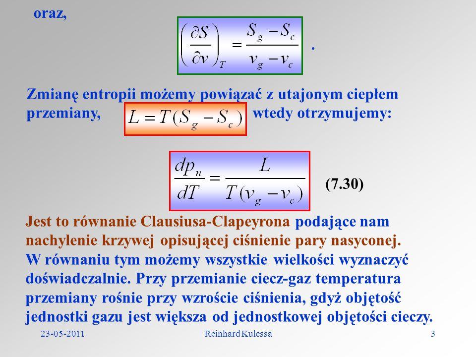 23-05-2011Reinhard Kulessa3 oraz,. Zmianę entropii możemy powiązać z utajonym ciepłem przemiany, wtedy otrzymujemy: (7.30) Jest to równanie Clausiusa-
