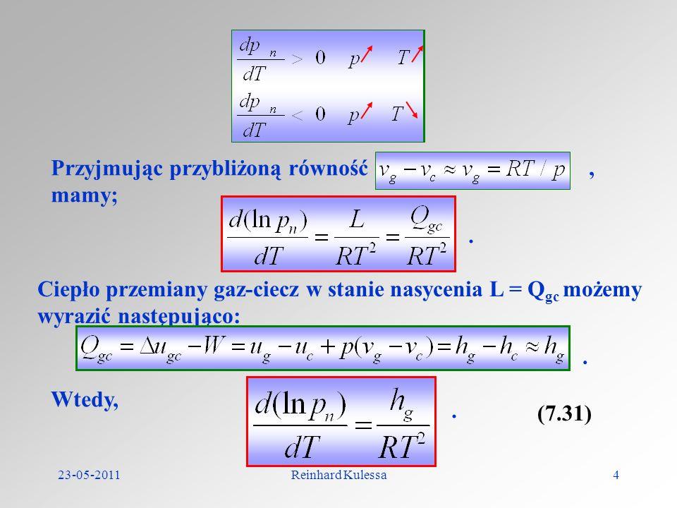 23-05-2011Reinhard Kulessa4 Przyjmując przybliżoną równość, mamy;. Ciepło przemiany gaz-ciecz w stanie nasycenia L = Q gc możemy wyrazić następująco: