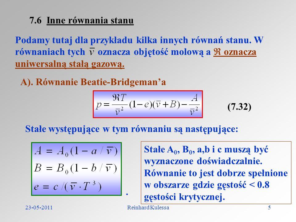 23-05-2011Reinhard Kulessa5 7.6 Inne równania stanu Podamy tutaj dla przykładu kilka innych równań stanu. W równaniach tych oznacza objętość molową a