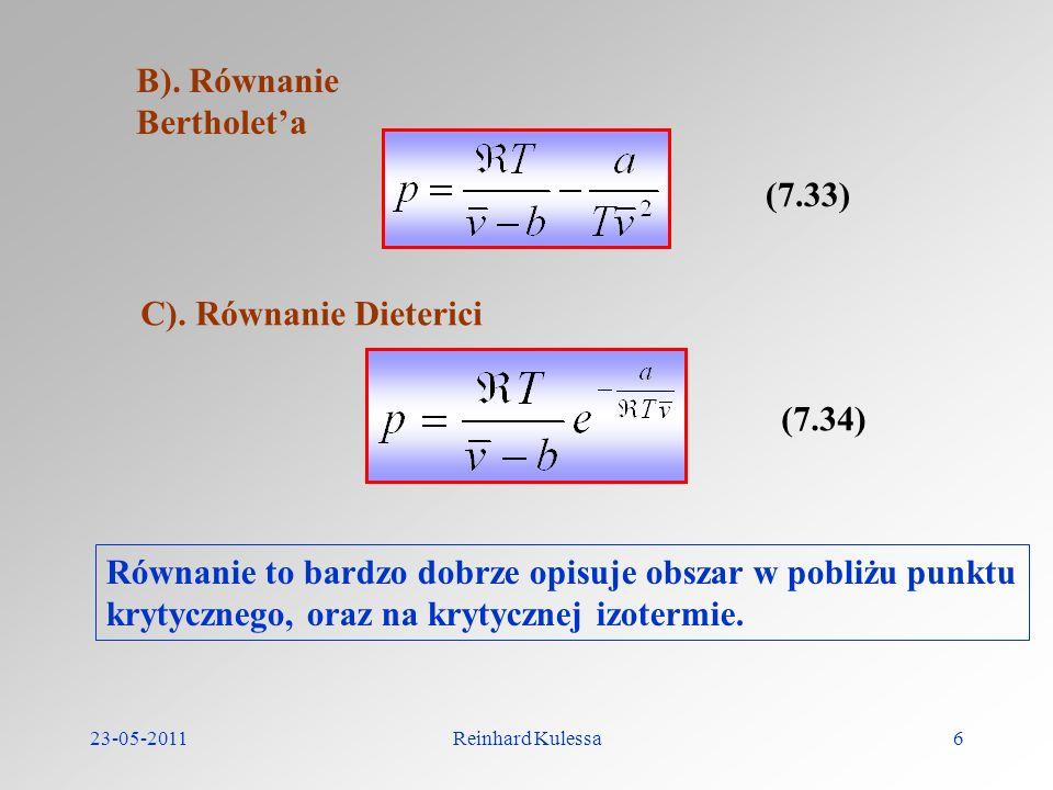 23-05-2011Reinhard Kulessa6 B). Równanie Bertholeta (7.33) C). Równanie Dieterici (7.34) Równanie to bardzo dobrze opisuje obszar w pobliżu punktu kry