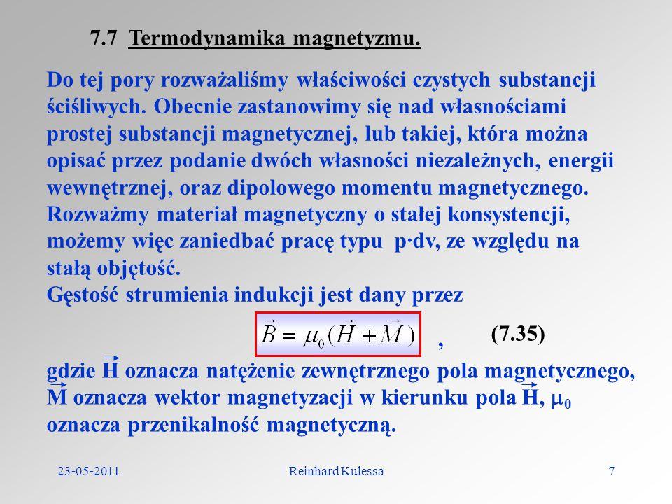 23-05-2011Reinhard Kulessa7 7.7 Termodynamika magnetyzmu. Do tej pory rozważaliśmy właściwości czystych substancji ściśliwych. Obecnie zastanowimy się