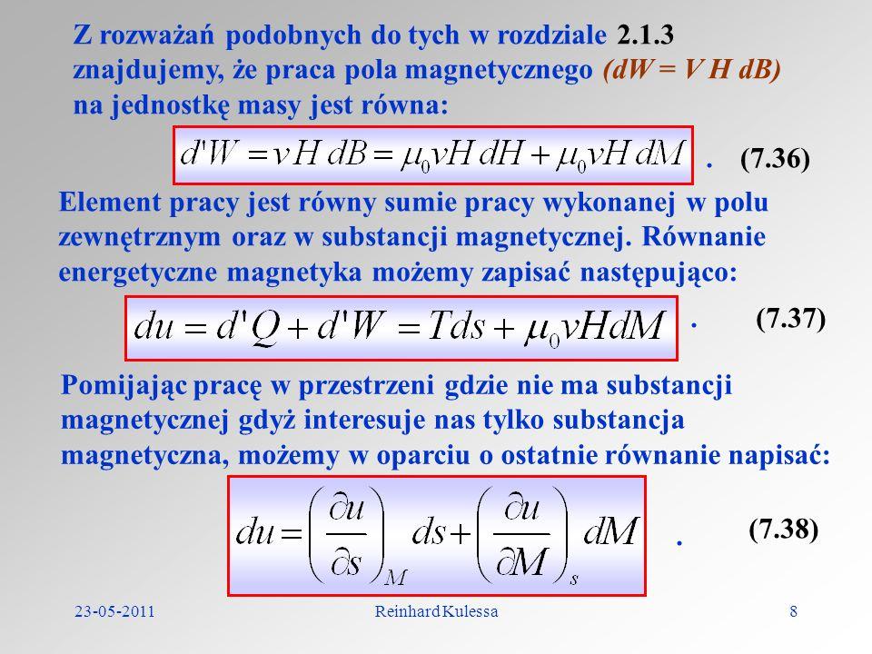 23-05-2011Reinhard Kulessa8 Z rozważań podobnych do tych w rozdziale 2.1.3 znajdujemy, że praca pola magnetycznego (dW = V H dB) na jednostkę masy jes