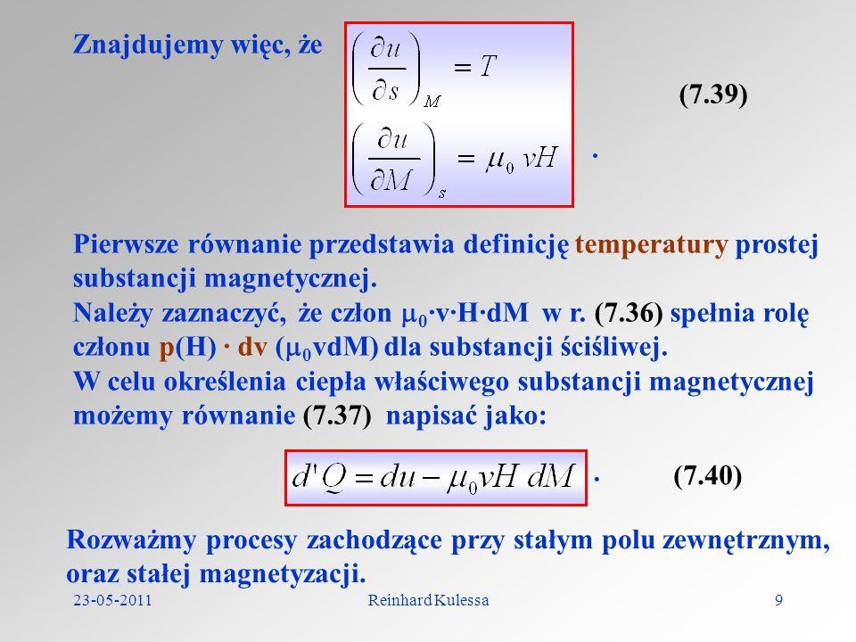 23-05-2011Reinhard Kulessa9 Znajdujemy więc, że (7.39). Pierwsze równanie przedstawia definicję temperatury prostej substancji magnetycznej. Należy za
