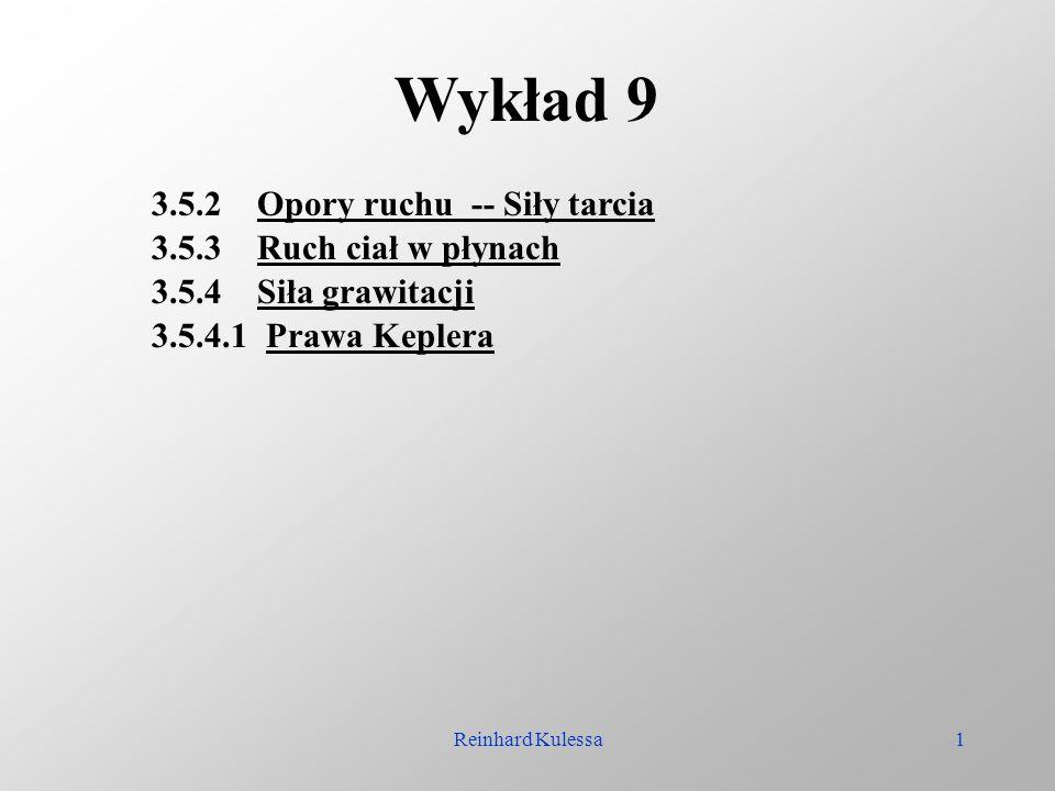 Reinhard Kulessa1 Wykład 9 3.5.2 Opory ruchu -- Siły tarcia 3.5.3 Ruch ciał w płynach 3.5.4 Siła grawitacji 3.5.4.1 Prawa Keplera