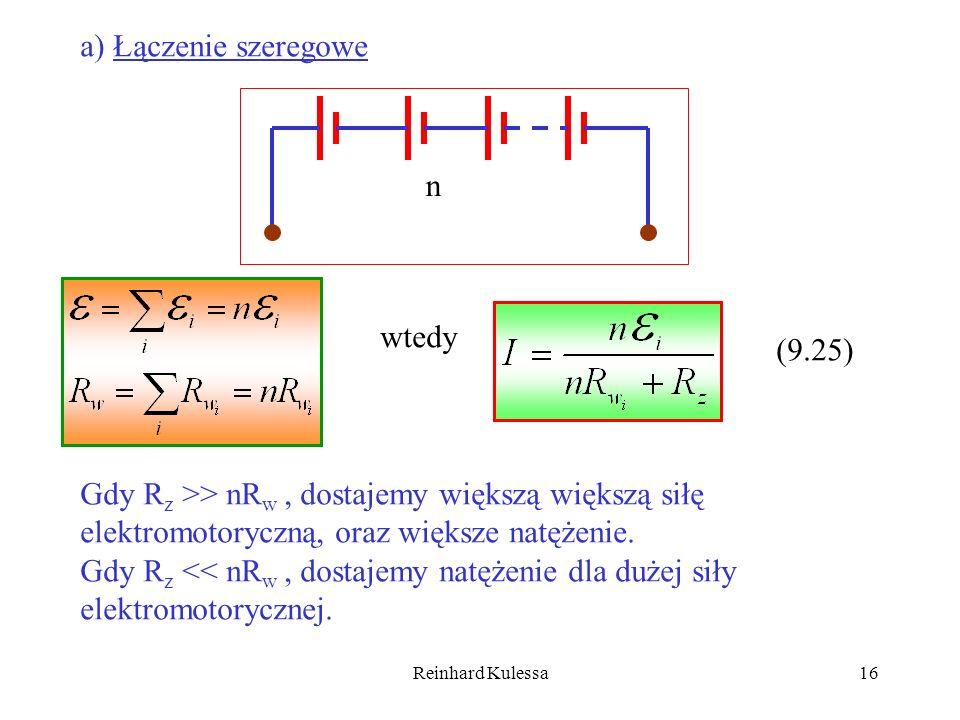 Reinhard Kulessa16 a) Łączenie szeregowe n wtedy (9.25) Gdy R z >> nR w, dostajemy większą większą siłę elektromotoryczną, oraz większe natężenie. Gdy