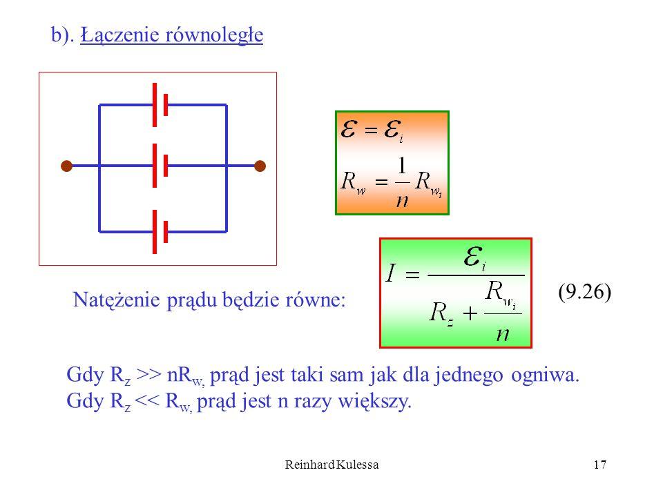 Reinhard Kulessa17 b). Łączenie równoległe Natężenie prądu będzie równe: (9.26) Gdy R z >> nR w, prąd jest taki sam jak dla jednego ogniwa. Gdy R z <<