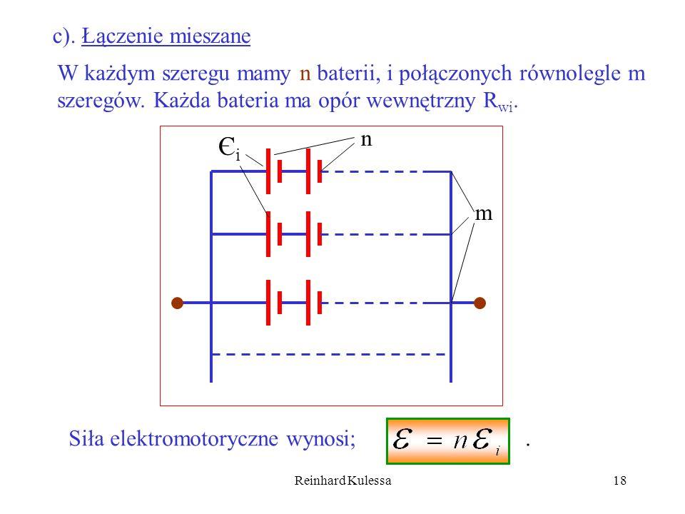Reinhard Kulessa18 c). Łączenie mieszane n m W każdym szeregu mamy n baterii, i połączonych równolegle m szeregów. Każda bateria ma opór wewnętrzny R