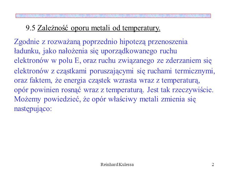 Reinhard Kulessa2 9.5 Zależność oporu metali od temperatury. Zgodnie z rozważaną poprzednio hipotezą przenoszenia ładunku, jako nałożenia się uporządk