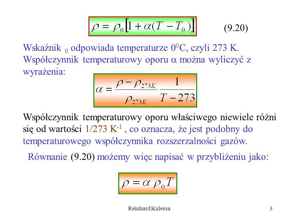 Reinhard Kulessa3 (9.20) Wskaźnik 0 odpowiada temperaturze 0 0 C, czyli 273 K. Współczynnik temperaturowy oporu można wyliczyć z wyrażenia: Współczynn