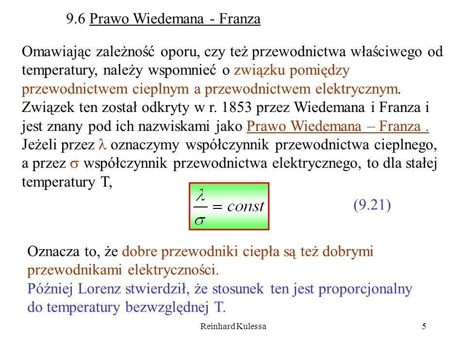 Reinhard Kulessa5 9.6 Prawo Wiedemana - Franza Omawiając zależność oporu, czy też przewodnictwa właściwego od temperatury, należy wspomnieć o związku