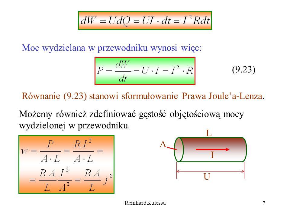 Reinhard Kulessa8 W oparciu o prawo Ohma I = U/R mamy: Ostatecznie otrzymujemy na gęstość mocy wyrażenie: (9.24) Gęstość mocy wydzielanej w przewodniku w czasie przepływu prądu jest proporcjonalna do E 2.