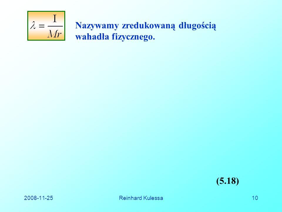 2008-11-25Reinhard Kulessa10 Nazywamy zredukowaną długością wahadła fizycznego. (5.18)
