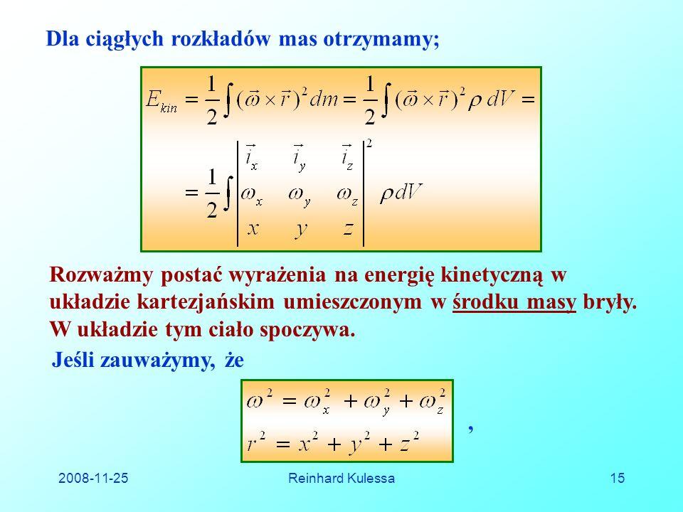 2008-11-25Reinhard Kulessa15 Dla ciągłych rozkładów mas otrzymamy; Rozważmy postać wyrażenia na energię kinetyczną w układzie kartezjańskim umieszczonym w środku masy bryły.