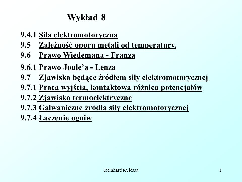 Reinhard Kulessa1 9.7 Zjawiska będące źródłem siły elektromotorycznej 9.7.2 Zjawisko termoelektryczne 9.7.4 Łączenie ogniw 9.5 Zależność oporu metali