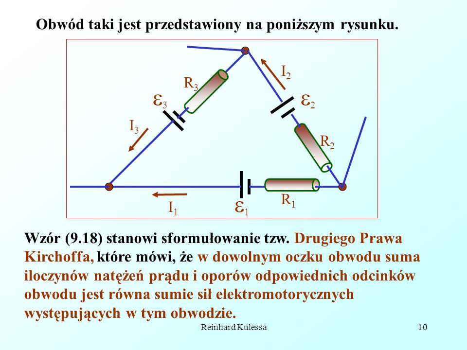 Reinhard Kulessa10 Obwód taki jest przedstawiony na poniższym rysunku. 1 2 3 R1R1 R2R2 R3R3 I1I1 I3I3 I2I2 Wzór (9.18) stanowi sformułowanie tzw. Drug