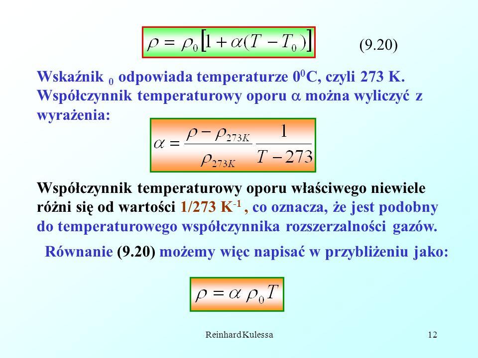 Reinhard Kulessa12 (9.20) Wskaźnik 0 odpowiada temperaturze 0 0 C, czyli 273 K. Współczynnik temperaturowy oporu można wyliczyć z wyrażenia: Współczyn