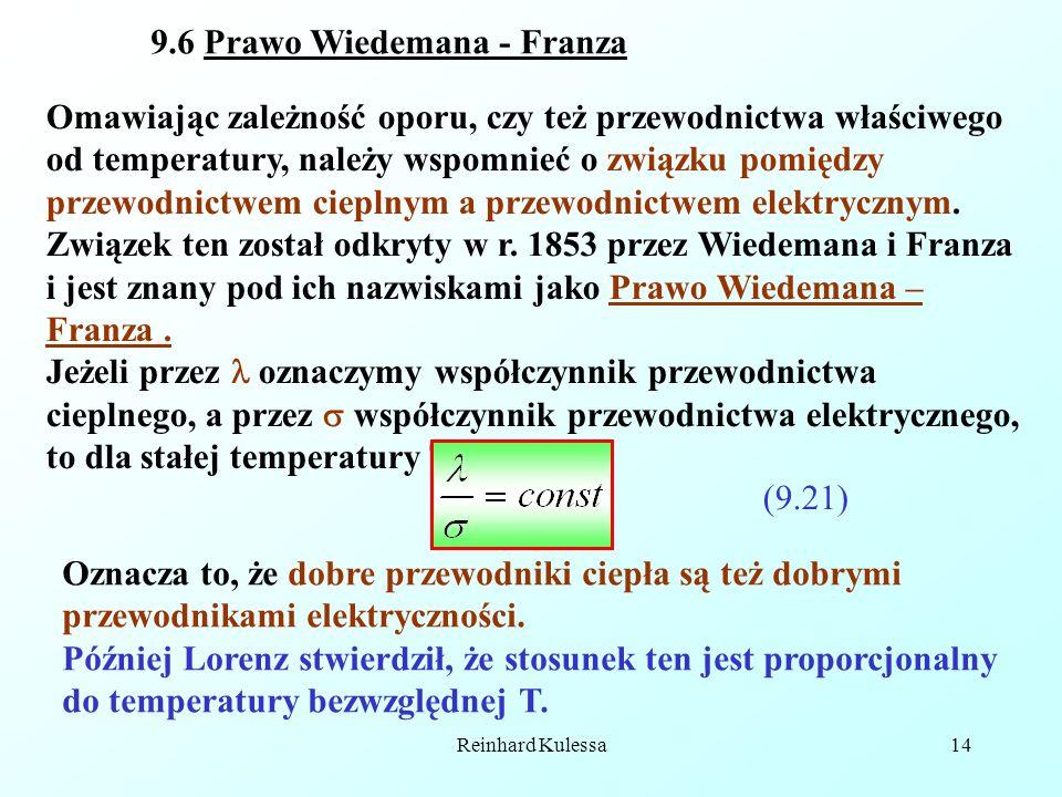 Reinhard Kulessa14 9.6 Prawo Wiedemana - Franza Omawiając zależność oporu, czy też przewodnictwa właściwego od temperatury, należy wspomnieć o związku