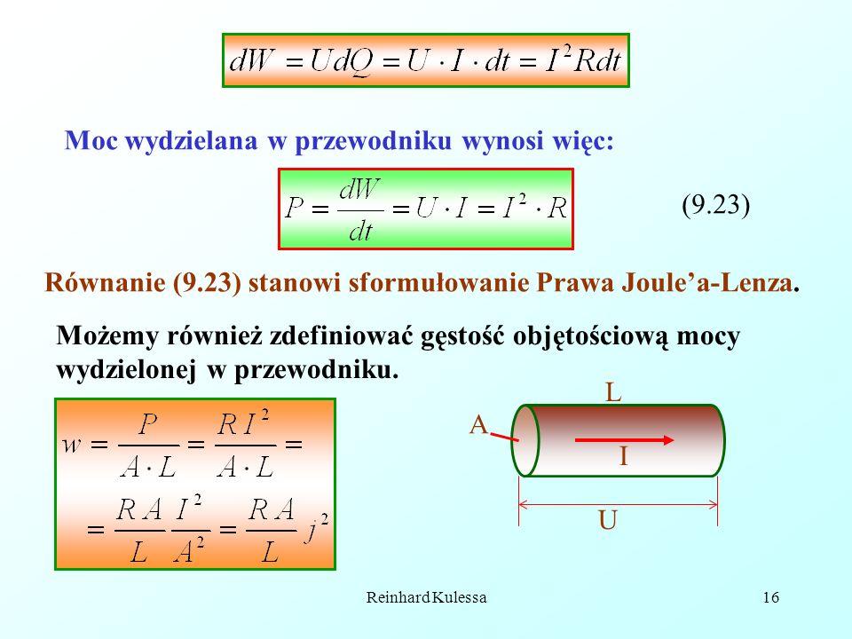 Reinhard Kulessa16 Moc wydzielana w przewodniku wynosi więc: (9.23) Równanie (9.23) stanowi sformułowanie Prawa Joulea-Lenza. Możemy również zdefiniow