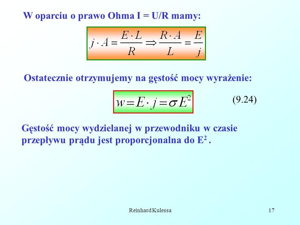 Reinhard Kulessa17 W oparciu o prawo Ohma I = U/R mamy: Ostatecznie otrzymujemy na gęstość mocy wyrażenie: (9.24) Gęstość mocy wydzielanej w przewodni