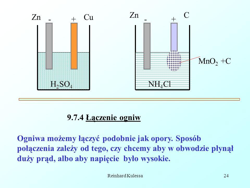 Reinhard Kulessa24 H 2 SO 4 NH 4 Cl Zn Cu C --++ MnO 2 +C 9.7.4 Łączenie ogniw Ogniwa możemy łączyć podobnie jak opory. Sposób połączenia zależy od te