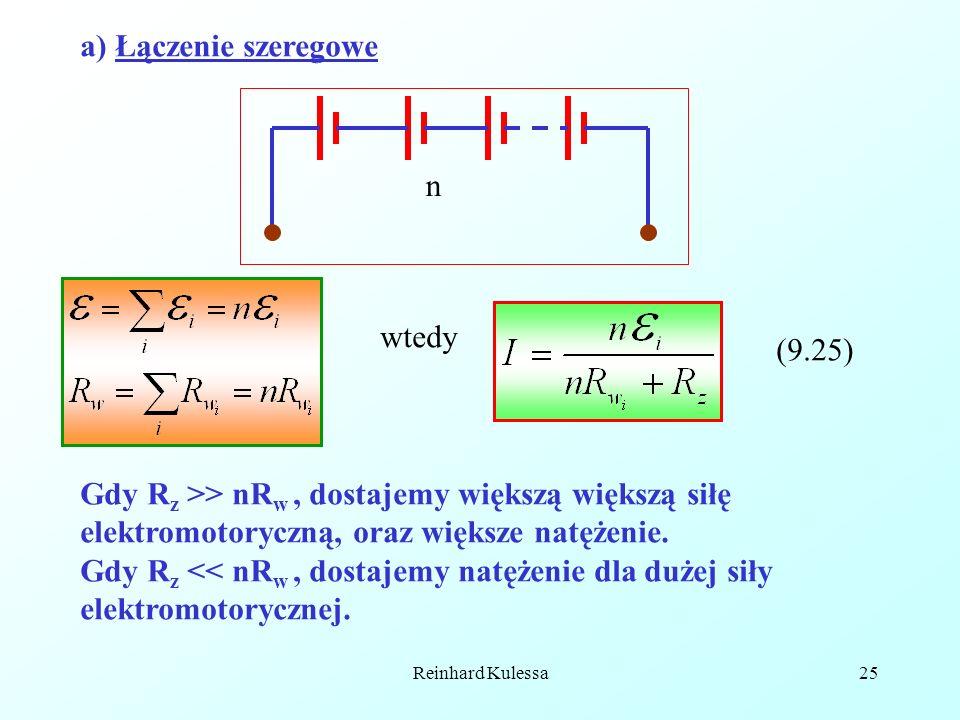 Reinhard Kulessa25 a) Łączenie szeregowe n wtedy (9.25) Gdy R z >> nR w, dostajemy większą większą siłę elektromotoryczną, oraz większe natężenie. Gdy