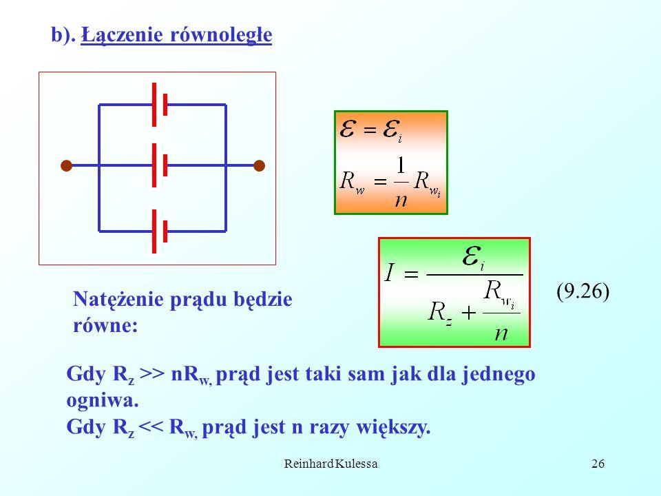 Reinhard Kulessa26 b). Łączenie równoległe Natężenie prądu będzie równe: (9.26) Gdy R z >> nR w, prąd jest taki sam jak dla jednego ogniwa. Gdy R z <<