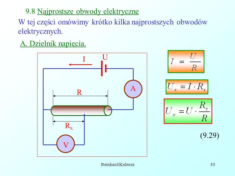 Reinhard Kulessa30 9.8 Najprostsze obwody elektryczne W tej części omówimy krótko kilka najprostszych obwodów elektrycznych. A. Dzielnik napięcia. A V