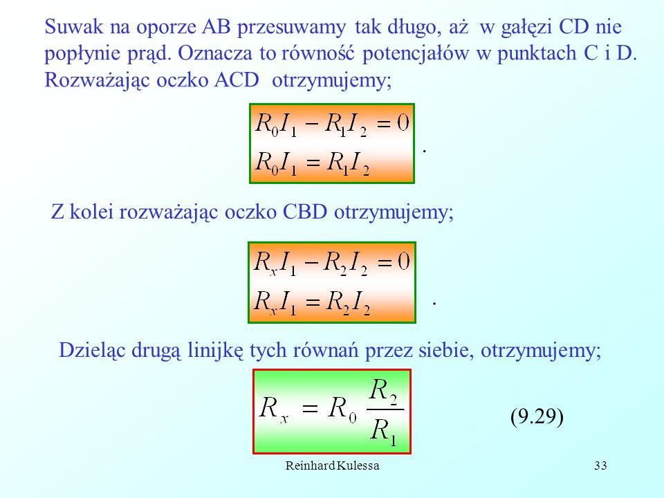 Reinhard Kulessa33 Suwak na oporze AB przesuwamy tak długo, aż w gałęzi CD nie popłynie prąd. Oznacza to równość potencjałów w punktach C i D. Rozważa