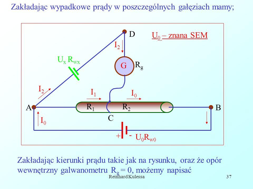 Reinhard Kulessa37 G AB C I2I2 I0I0 D I2I2 I1I1 I0I0 R1R1 R2R2 U0U0 U x R wx U 0 – znana SEM RgRg R w0 + - Zakładając kierunki prądu takie jak na rysu