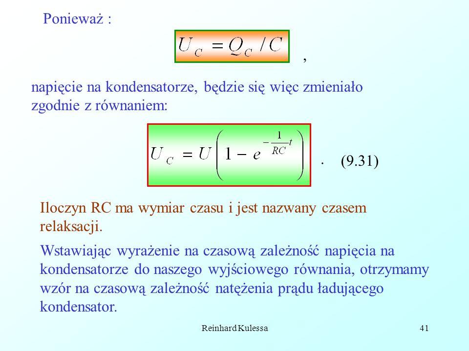 Reinhard Kulessa41 Ponieważ : napięcie na kondensatorze, będzie się więc zmieniało zgodnie z równaniem: (9.31) Iloczyn RC ma wymiar czasu i jest nazwa