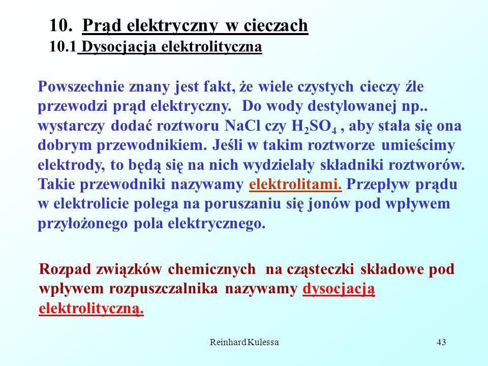 Reinhard Kulessa43 10. Prąd elektryczny w cieczach 10.1 Dysocjacja elektrolityczna Powszechnie znany jest fakt, że wiele czystych cieczy źle przewodzi
