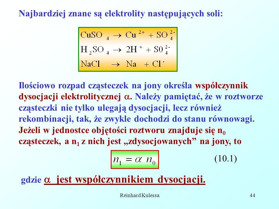 Reinhard Kulessa44 Najbardziej znane są elektrolity następujących soli: Ilościowo rozpad cząsteczek na jony określa współczynnik dysocjacji elektrolit