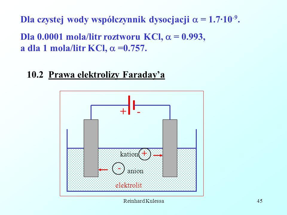 Reinhard Kulessa45 Dla czystej wody współczynnik dysocjacji = 1.7·10 -9. Dla 0.0001 mola/litr roztworu KCl, = 0.993, a dla 1 mola/litr KCl, =0.757. 10