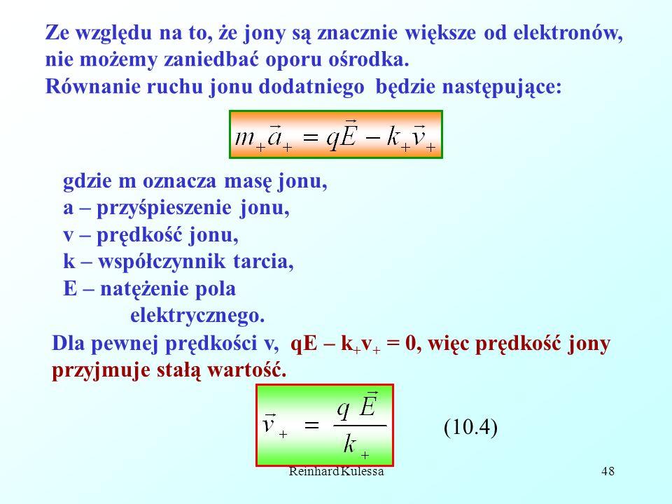 Reinhard Kulessa48 Ze względu na to, że jony są znacznie większe od elektronów, nie możemy zaniedbać oporu ośrodka. Równanie ruchu jonu dodatniego będ