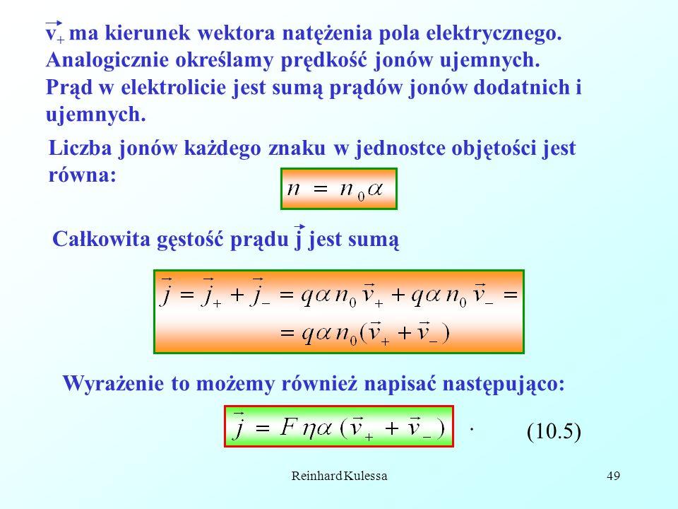 Reinhard Kulessa49 v + ma kierunek wektora natężenia pola elektrycznego. Analogicznie określamy prędkość jonów ujemnych. Prąd w elektrolicie jest sumą