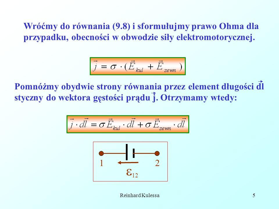 Reinhard Kulessa6 Scałkujmy to równanie pomiędzy punktami 1 a 2 (patrz poprzedni rysunek) przewodnika, wiedząc, że Otrzymamy wtedy: Całka po lewej stronie reprezentuje opór odcinka przewodu pomiędzy punktami 1 a 2.