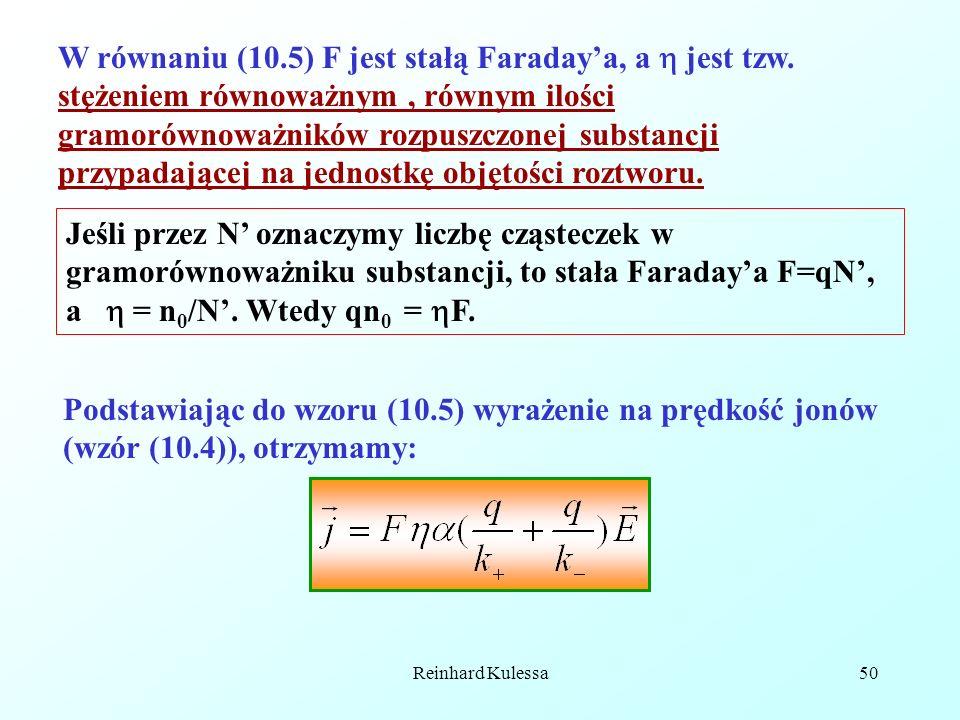 Reinhard Kulessa50 W równaniu (10.5) F jest stałą Faradaya, a jest tzw. stężeniem równoważnym, równym ilości gramorównoważników rozpuszczonej substanc