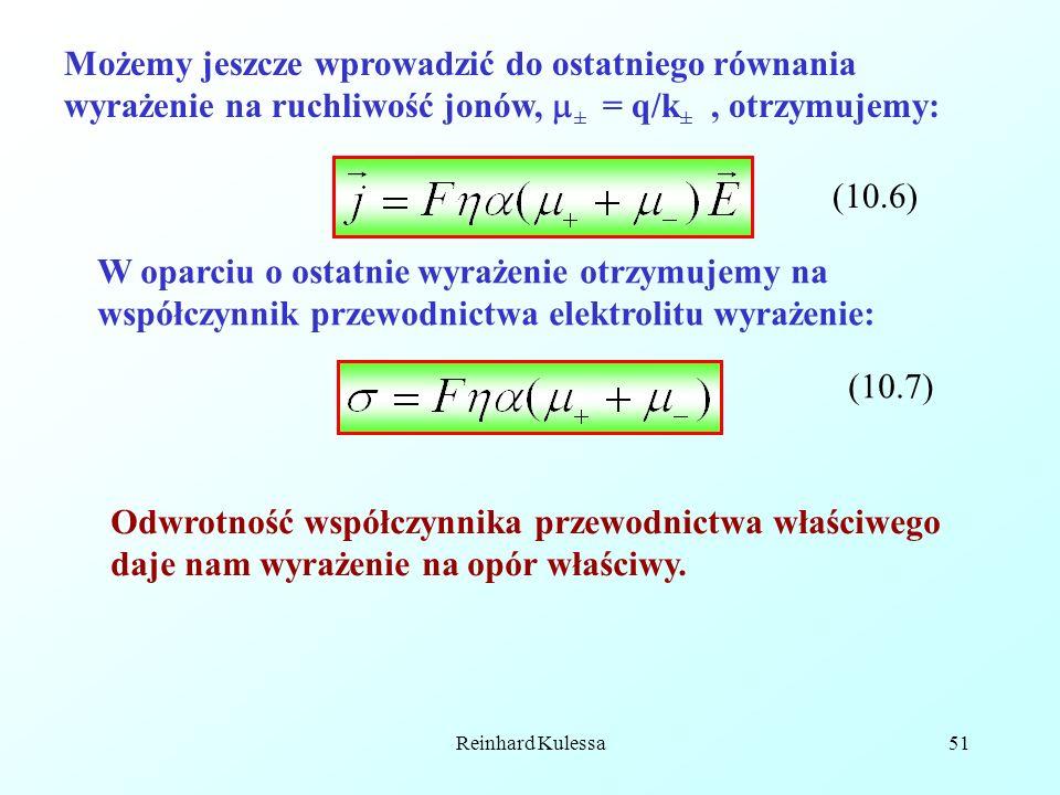Reinhard Kulessa51 Możemy jeszcze wprowadzić do ostatniego równania wyrażenie na ruchliwość jonów, ± = q/k ±, otrzymujemy: (10.6) W oparciu o ostatnie