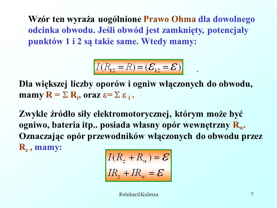 Reinhard Kulessa8 Wyrażenie IR z określa spadek napięcia na oporze zewnętrznym, możemy więc napisać, (9.16) Równocześnie w zamkniętym obwodzie suma wszystkich spadków potencjału jest równa zero.