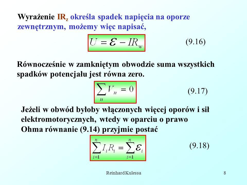 Reinhard Kulessa8 Wyrażenie IR z określa spadek napięcia na oporze zewnętrznym, możemy więc napisać, (9.16) Równocześnie w zamkniętym obwodzie suma ws