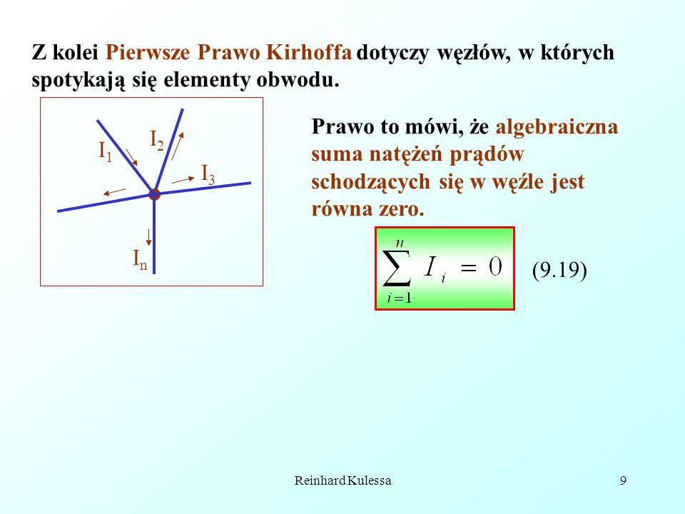 Reinhard Kulessa9 Z kolei Pierwsze Prawo Kirhoffa dotyczy węzłów, w których spotykają się elementy obwodu. I1I1 I2I2 I3I3 InIn Prawo to mówi, że algeb
