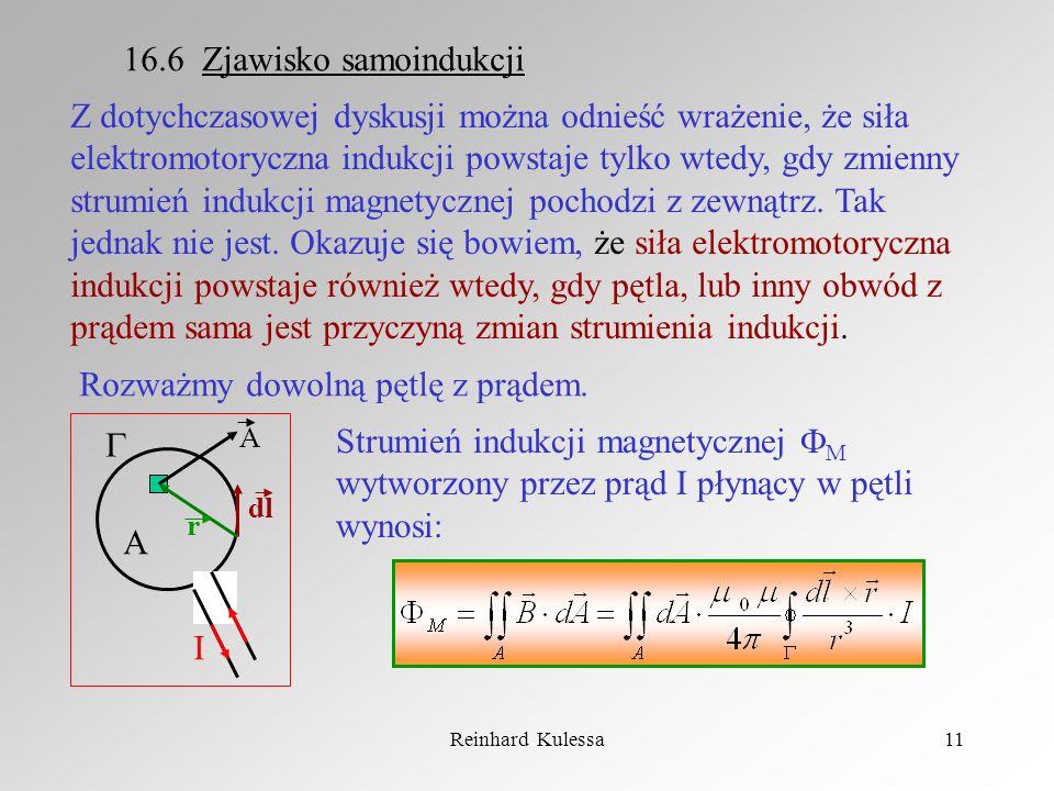Reinhard Kulessa11 16.6 Zjawisko samoindukcji Z dotychczasowej dyskusji można odnieść wrażenie, że siła elektromotoryczna indukcji powstaje tylko wted