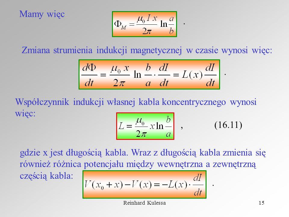 Reinhard Kulessa15 Mamy więc. Zmiana strumienia indukcji magnetycznej w czasie wynosi więc:. Współczynnik indukcji własnej kabla koncentrycznego wynos