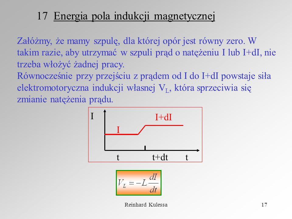Reinhard Kulessa17 17 Energia pola indukcji magnetycznej Załóżmy, że mamy szpulę, dla której opór jest równy zero. W takim razie, aby utrzymać w szpul