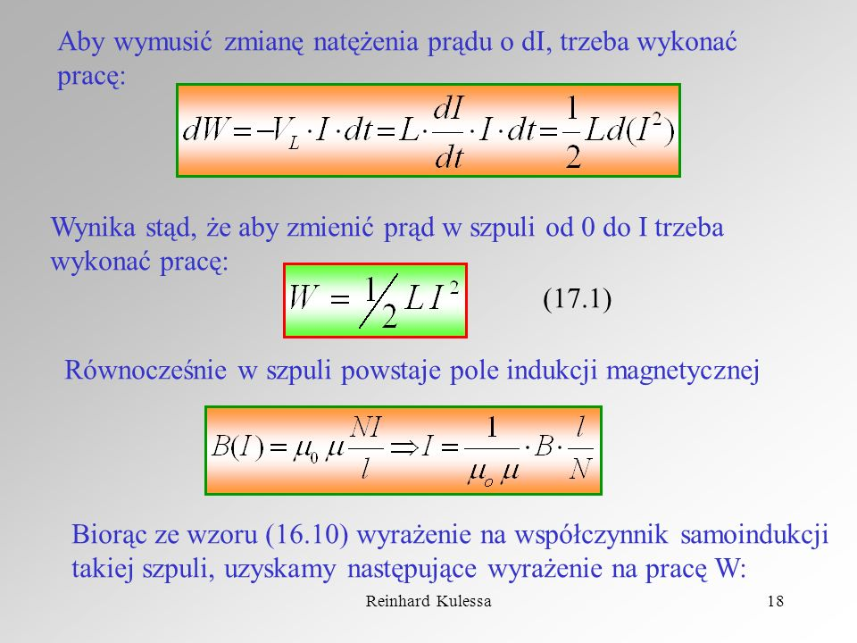 Reinhard Kulessa18 Aby wymusić zmianę natężenia prądu o dI, trzeba wykonać pracę: Wynika stąd, że aby zmienić prąd w szpuli od 0 do I trzeba wykonać p