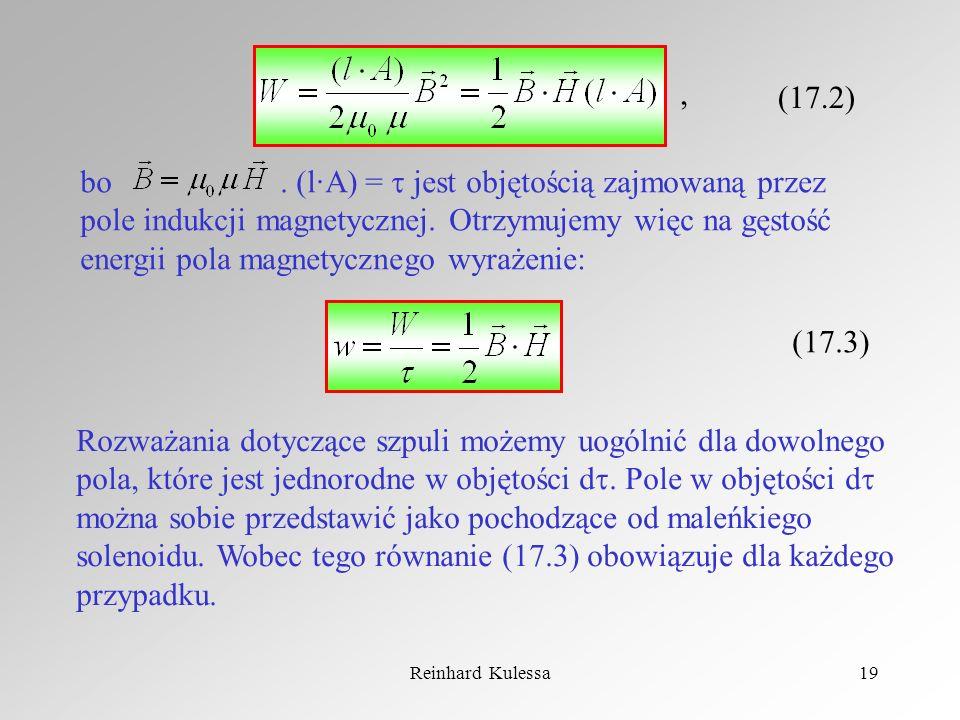 Reinhard Kulessa19 (17.2), bo. (l·A) = jest objętością zajmowaną przez pole indukcji magnetycznej. Otrzymujemy więc na gęstość energii pola magnetyczn