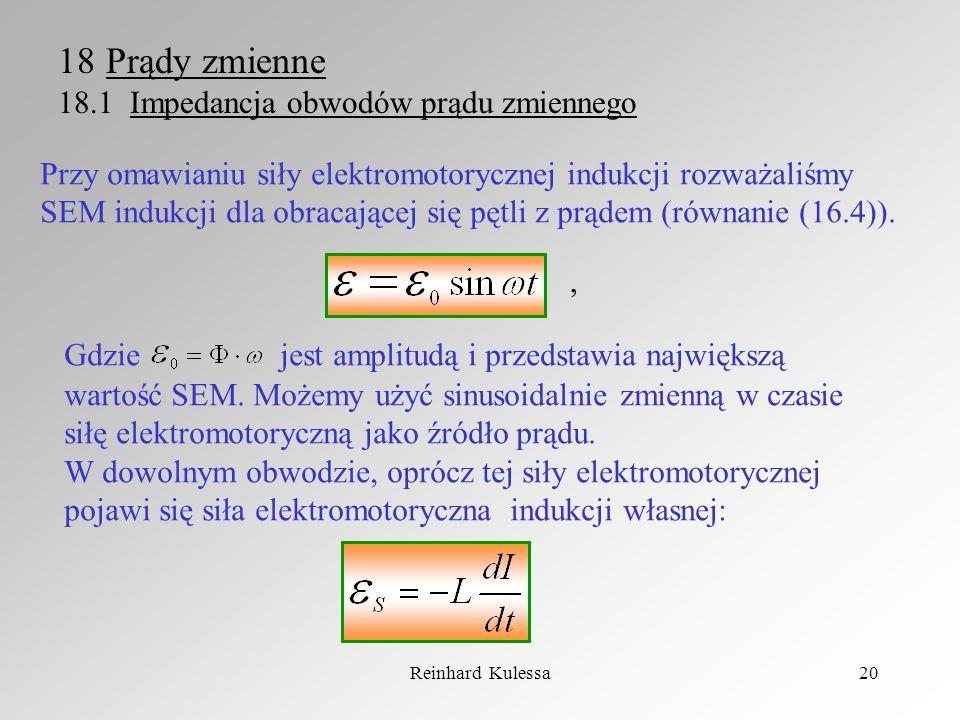Reinhard Kulessa20 18Prądy zmienne 18.1 Impedancja obwodów prądu zmiennego Przy omawianiu siły elektromotorycznej indukcji rozważaliśmy SEM indukcji d